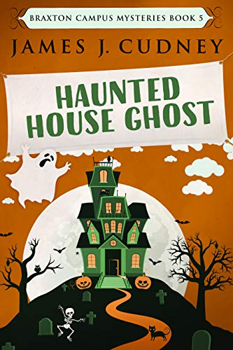 Haunted House Ghost: Death At The Fall Festival (Braxton Campus Mysteries Book 5) by [Cudney, James J.]