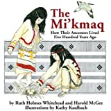 The Mi'kmaq (Micmac): How Their Ancestors Lived Five Hundred Years Ago