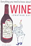 Everything You Need to Know About Wine, Jonathan Ray, 1580800416