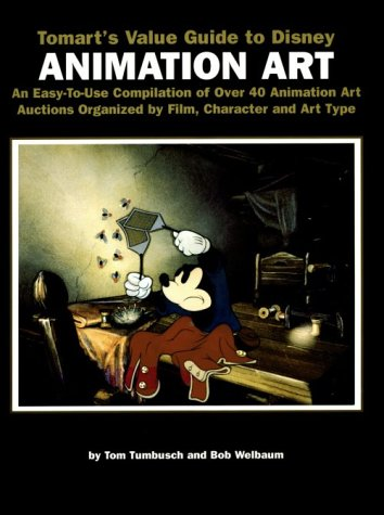Tomart's Value Guide to Disney Animation Art: An Easy-To-Use Compilation of over 40 Animation Art Auctions Organzied by Film, Character and Art Type