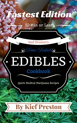 kief-prestons-time-tested-fastest-edibles-cookbook-quick-medical-marijuana-recipes-30-minutes-or-les