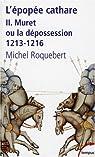 L'épopée cathare : Tome 2, Muret ou la dépossession 1213-1216 par Roquebert