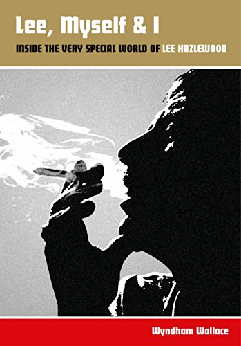 Lee Myself & I: Inside The Very Special World Of Lee Hazlewood (Lee Hazlewood And Nancy Sinatra Some Velvet Morning)