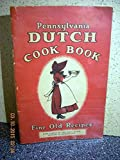 PENNSYLVANIA DUTCH COOK BOOK OF FINE OLD RECIPES (Compiled from tried and tested recipes made famous and handed down by the early Dutch settlers in Pennsylvania, Cook Book,)