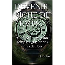 DEVENIR RICHE DE TEMPS: Comment gérer son temps et gagner des heures de liberté (French Edition)