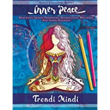 Inner Peace - Adult Coloring Books: Beautiful Images Promoting Mindfulness, Wellness, And Inner Harmony (Yoga and Hindu Inspired Drawings included)