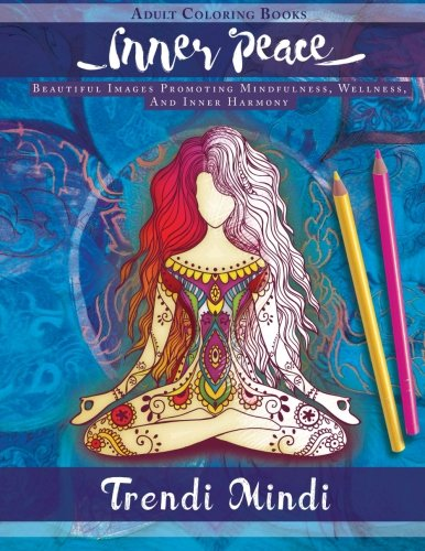 Inner Peace – Adult Coloring Books: Beautiful Images Promoting Mindfulness, Wellness, And Inner Harmony (Yoga and Hindu Inspired Drawings included)