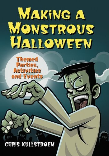 Making a Monstrous Halloween: Themed Parties, Activities and Events -