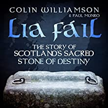 Lia Fáil: The Story of Scotland's Sacred Stone of Destiny Audiobook by Colin Williamson Narrated by Colin Williamson