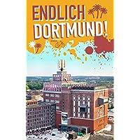 Endlich Dortmund!: Dein Stadtführer (»Endlich .!« Dein Stadtführer)