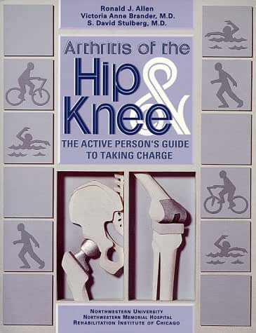 Arthritis of the Hip & Knee: The Active Person's Guide to Taking Charge