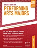 College Guide for Performing Arts Majors: The Real-World Admission Guide for Dance, Music, and Theater Majors (Peterson's College Guide for Performing Arts Majors)