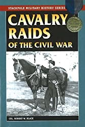 Cavalry Raids of the Civil War (Stackpole Military History)