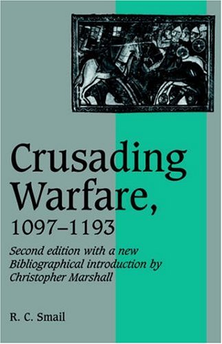 Crusading Warfare 1097-1193 2ed (Cambridge Studies in Medieval Life and Thought: New Series)