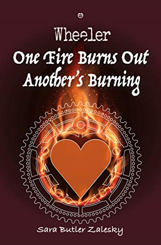 One Fire Burns Out Another's Burning (Wheeler Book 3) by [Zalesky, Sara Butler]