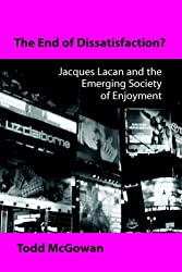 The End of Dissatisfaction: Jacques Lacan and the Emerging Society of Enjoyment (SUNY Series in Psychoanalysis and Culture)
