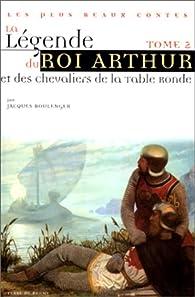 La légende du roi Arthur et des chevaliers de la Table Ronde, tome 2 par Jacques Boulenger