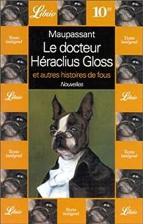 Le docteur Héraclius Gloss  : et autres histoires de fous, Maupassant, Guy de