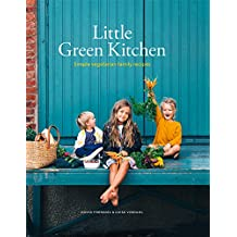 Little Green Kitchen: Simple Vegetarian Family Recipes