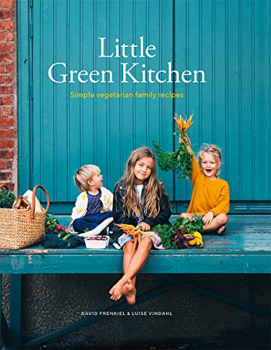 Little Green Kitchen: Simple Vegetarian Family Recipes by David Frenkiel, Luise Vindahl