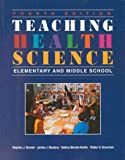 Teaching Health Science : Elementary and Middle School, Bender, Stephen J. and Neutens, James J., 0763702560
