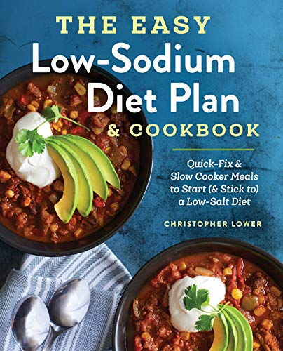 The Easy Low Sodium Diet Plan and Cookbook: Quick-Fix and Slow Cooker Meals to Start (and Stick to) a Low Salt Diet (Meals To Make In A Slow Cooker)