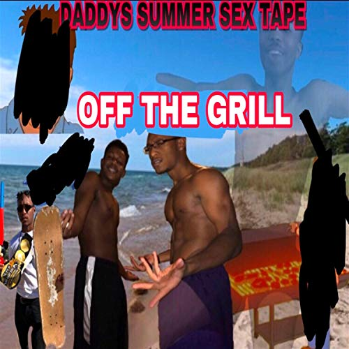 (Daddys Summer Sextape Off the Grill [Explicit])