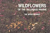 Wildflowers of the Tallgrass Prairie : The Upper Midwest, Runkel, Sylvan T. and Roosa, Dean M., 0813819792
