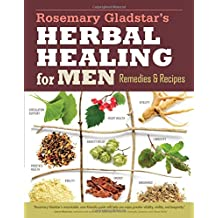 Rosemary Gladstar's Herbal Healing for Men: Remedies and Recipes for Circulation Support, Heart Health, Vitality, Prostate Health, Anxiety Relief, Longevity, Virility, Energy & Endurance