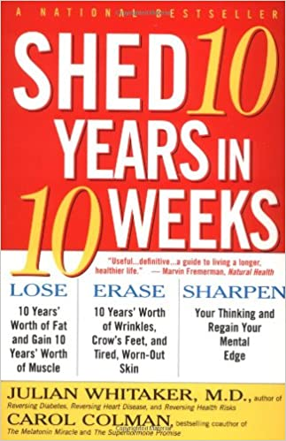 Shed Ten Years in Ten Weeks: Amazon.es: Julian Whitaker, Carol Colman: Libros en idiomas extranjeros