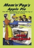 Mom 'n' Pop's Apple Pie 1950's Cookbook: Over 300 Recipes from the Golden Age of American Cooking!