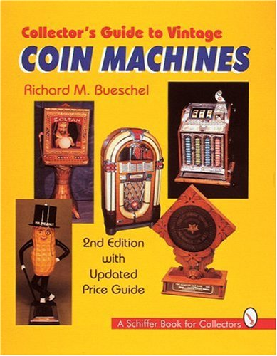 Collector's Guide to Vintage Coin Machines (Schiffer Book for Collectors)