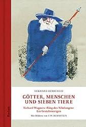 Götter, Menschen und sieben Tiere: Richard Wagners »Ring des Nibelungen«. Ein Gestaltenreigen