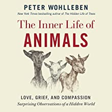 The Inner Life of Animals: Love, Grief, and Compassion: Surprising Observations of a Hidden World Audiobook by Peter Wohlleben Narrated by Mike Grady