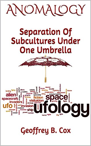 Anomalogy: Separation Of Subcultures Under One Umbrella (UFO, Ufology, Religion, Spiritualism, Science, Culture, History