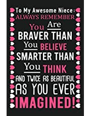 To My Awesome Niece Always Remember You Are Braver Than You Believe, Smarter Than You Think And Twice As Beautiful As You Ever Imagined !: 6x9 Journal, Blank Notebook For Writing, gift for niece from aunt
