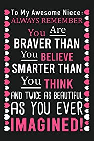 To My Awesome Niece Always Remember You Are Braver Than You Believe, Smarter Than You Think And Twice As Beaut