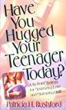 Have You Hugged Your Teenager Today?, Patricia H. Rushford, 080078636X