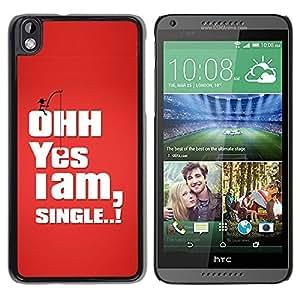 Be Good Phone Accessory // Dura Cáscara cubierta Protectora Caso Carcasa Funda de Protección para HTC DESIRE 816 // Funny I am Single