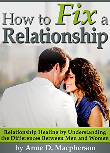 How to Fix a Relationship: Relationship Healing by Understanding the Differences Between Men and Women