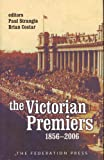 The Premiers of Victoria, 1856-2006, , 1862876010