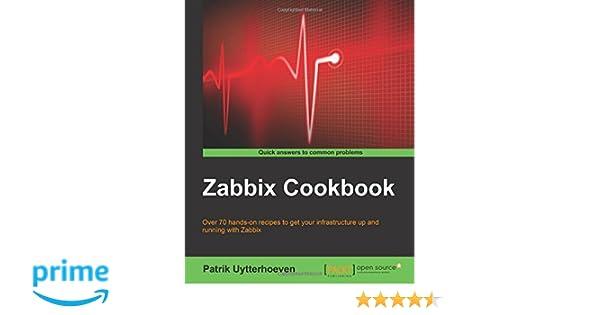 Zabbix Cookbook: Patrik Uytterhoeven: 9781784397586: Amazon com: Books
