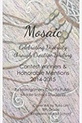 Mosaic: Celebrating Diversity through Creative Writing: Contest Winners & Honorable Mentions 2014-2015 by Students of Montgomery County Public Middle Schools (2015-05-11) Paperback