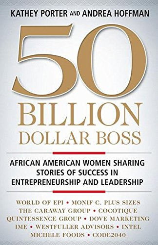 Search : 50 Billion Dollar Boss: African American Women Sharing Stories of Success in Entrepreneurship and Leadership