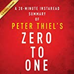 A 20-minute Summary of Peter Thiel's Zero to One: Notes on Startups, or How to Build the Future | Instaread Summaries