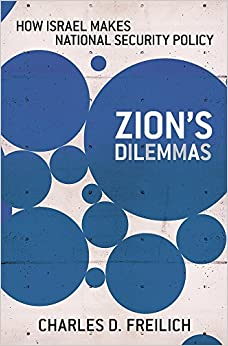 Zion's Dilemmas: How Israel Makes National Security Policy (Cornell Studies in Security Affairs) by Freilich, Charles D.(December 2, 2014)