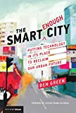The Smart Enough City: Putting Technology in Its Place to Reclaim Our Urban Future (Strong Ideas) by
