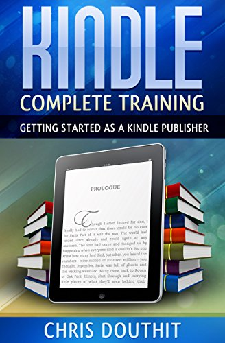 Kindle Complete Training: Getting Started as a Kindle Publisher