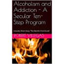 "Alcoholism and Addiction - A Secular Ten-Step Program: Includes Short-Story ""The World's First Drunk"""