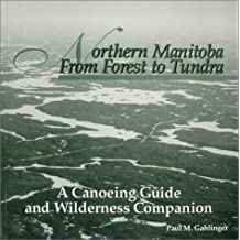 Northern Manitoba from Forest to Tundra : A Canoeing Guide and Wilderness Companion